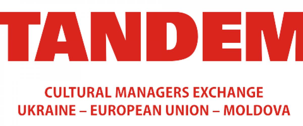 TANDEM – CULTURAL MANAGERS EXCHANGE BETWEEN UKRAINE – EUROPEAN UNION - MOLDOVA.